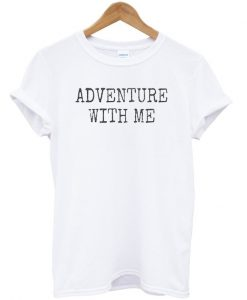 Adventure With Me T-shirt