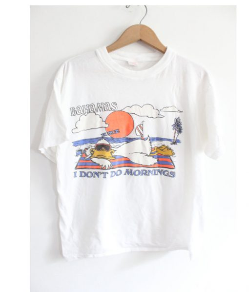 Bahamas I Dont Do Mornings T shirt.jpg