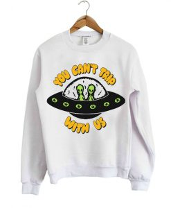 YOU CAN'T TRIP WITH US SWEATSHIRT