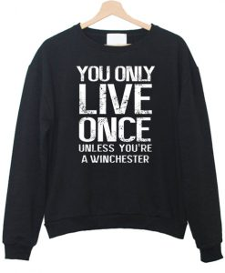 You Only Live Once unless you are sweatshirt
