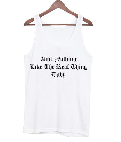 aint nothing like the real thing baby tank top