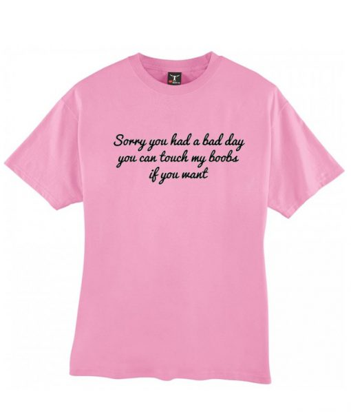sorry you had a bad day t shirt
