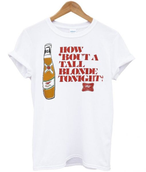 How bout a tall blonde tonight t-shirt