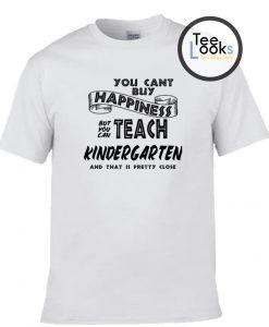 You Can Teach Kindergarten T-shirt