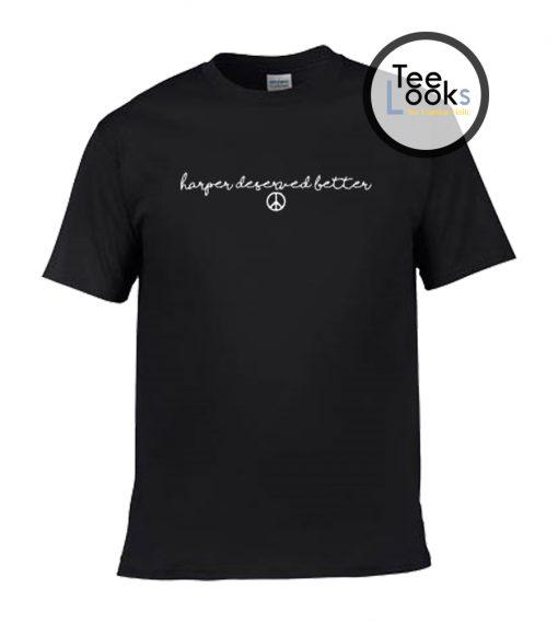 Harper Deserved better T-shirt