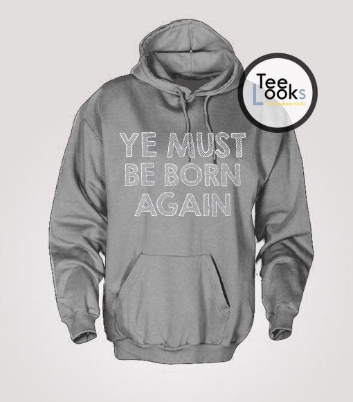 Ye Must Be Born Again Hoodie
