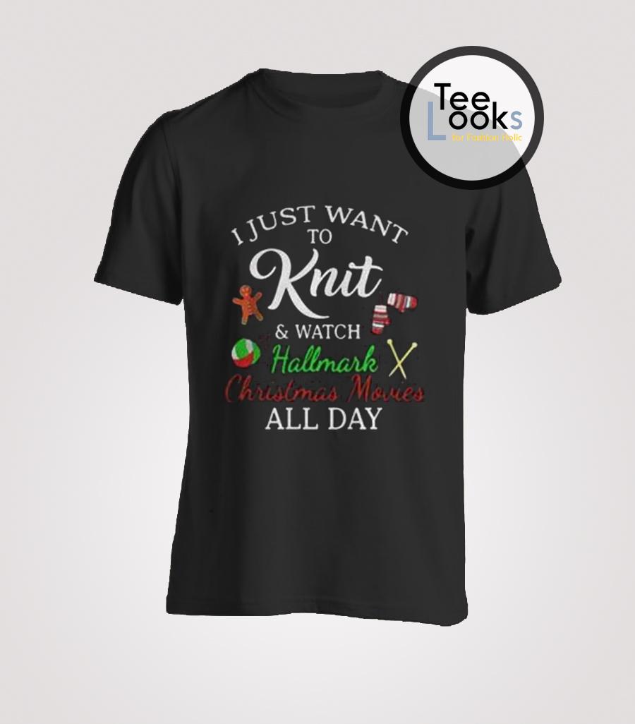 Hallmark Christmas Shirt.I Just Want To Knit And Watch Hallmark Christmas T Shirt