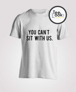 You Cant Sit With Us Mean Girls T-Shirt
