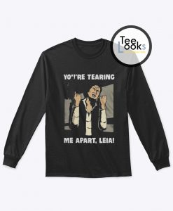 You re Tearing Me Apart Leia Han Solo Star Wars Sweatshirt