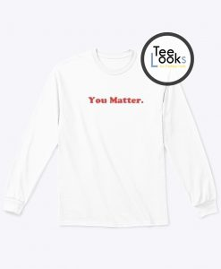 You Matter Sweatshirt