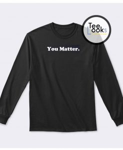You Matter White Text Sweatshirt