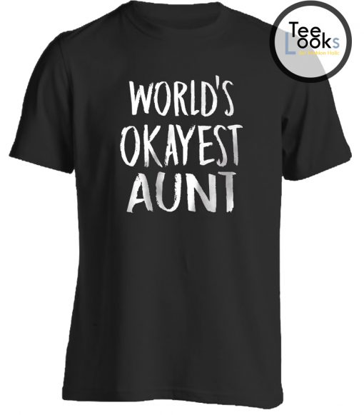 World's Okayest Aunt T-shirt