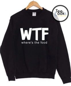 WTF Where The Food Sweatshirt