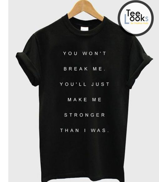 You Want Break Me T-shirt