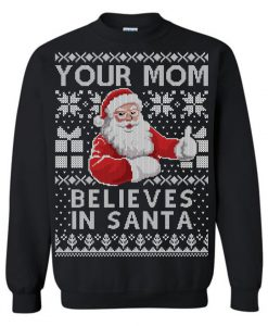 Your Mom Believes In Santa Ugly Christmas Sweater AD