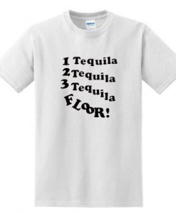 1 Tequila 2 Tequila 3 Tequila Floor T-shirt IGS