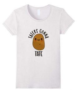 Taters Gonna Tate T Shirt  RE23