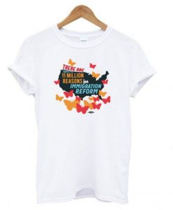 11 Million Reasons to Support Immigration Reform T-shirt ZX06