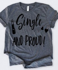 Valentines Day Shirt Single And Proud Tshirt RE23