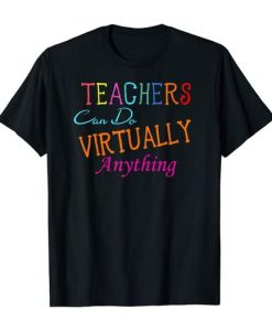 TEACHERS CAN DO VVIRTUALLY ANYTHING ONLINE CLASSES T-SHIRT RE23